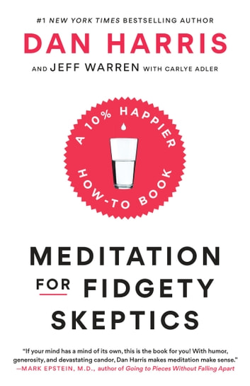 Meditation for Fidgety Skeptics - A 10% Happier How-to Book ebook by Dan Harris,Jeffrey Warren,Carlye Adler