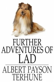 Further Adventures of Lad ebook by Albert Payson Terhune