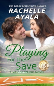 Playing for the Save - Men of Spring Baseball, #3 ebook by Rachelle Ayala