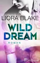 Wild Dream - Roman ebook by Liora Blake, Peter Groth