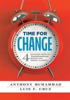 Time for Change - Four Essential Skills for Transformational School and District Leaders (Educational Leadership Development for Change Management) eBook by Anthony Muhammad, Luis F. Cruz