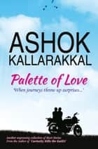 Palette of Love ebook by Ashok Kallarakkal
