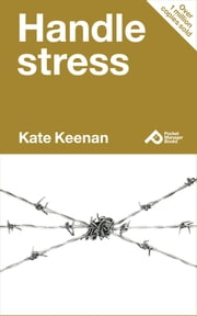Handle Stress: Learn How To Manage Your Stress And Take Charge Of Yourself ebook by Kate Keenan