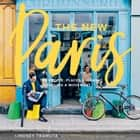 The New Paris - The People, Places & Ideas Fueling a Movement audiobook by Lindsey Tramuta, Charissa Fay, Jenna Rubino