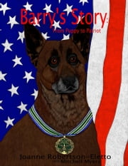 Barry's Story: From Puppy to Patriot ebook by Joanne Robertson-Eletto