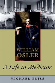 William Osler: A Life in Medicine - A Life in Medicine ebook by Michael Bliss