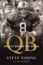 QB - My Life Behind the Spiral eBook by Steve Young, Jeff Benedict