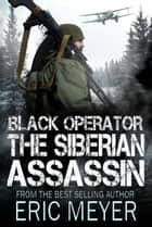 Black Operator: The Siberian Assassin ebook by Eric Meyer