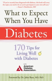 What to Expect When You Have Diabetes - 170 Tips for Living Well with Diabetes (Revised & Updated) ebook by American Diabetes Associa