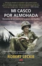 Mi casco por almohada ebook by Robert Leckie