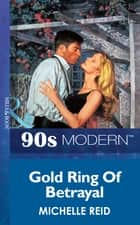 Gold Ring Of Betrayal (Mills & Boon Vintage 90s Modern) ebook by Michelle Reid