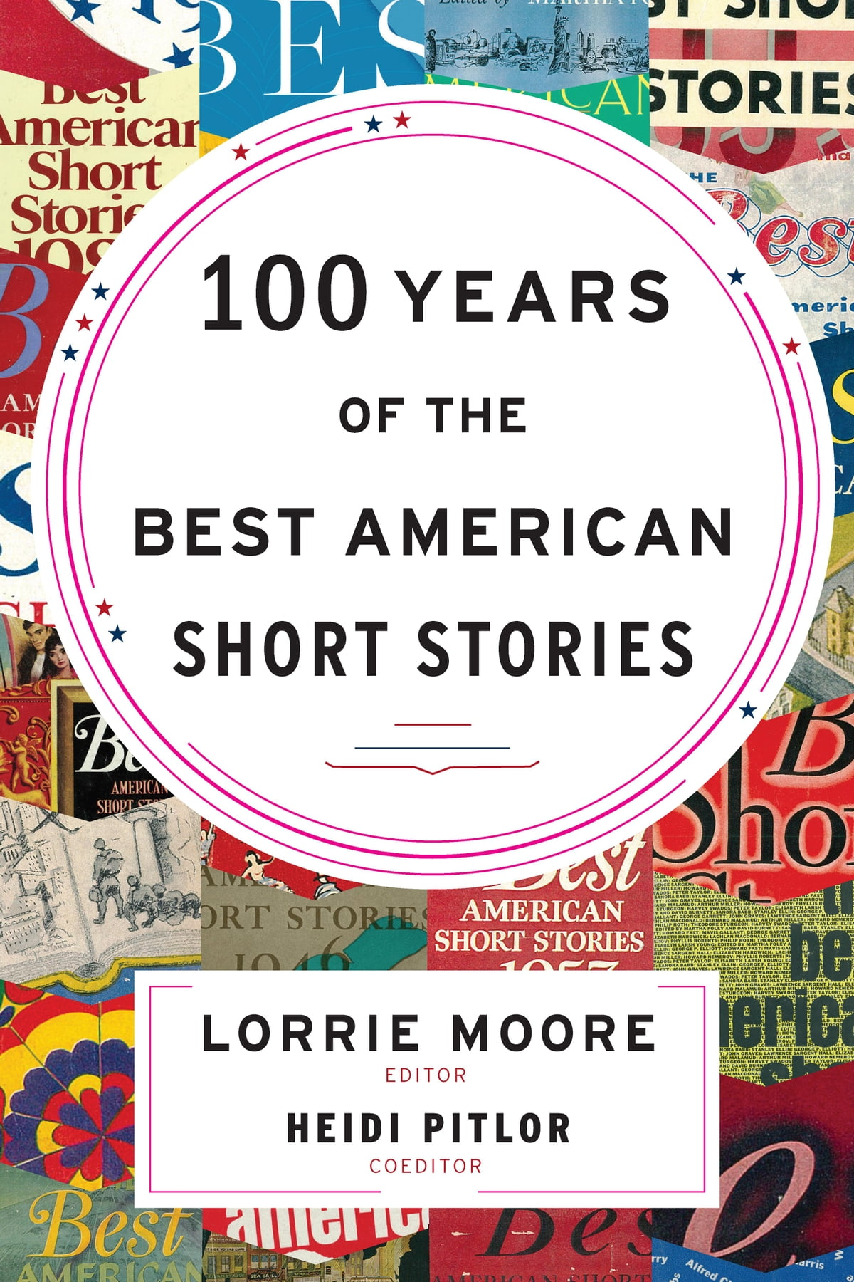 100 Years of The Best American Short Stories eBook by Lorrie Moore -  9780544056060 | Rakuten Kobo