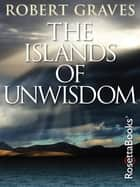 The Islands of Unwisdom ebook by Robert Graves