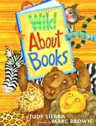 Wild About Books ebook by Judy Sierra, Marc Brown