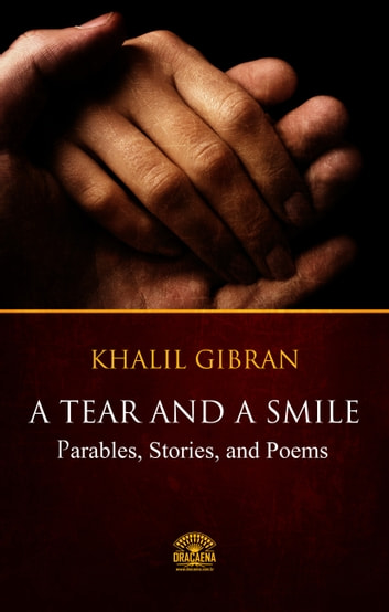 A Tear And A Smile - Parables, Stories, and Poems of Khalil Gibran ebook by Khalil Gibran