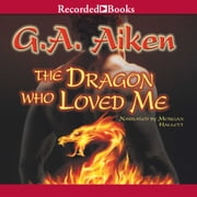 The Dragon Who Loved Me audiobook by G.A. Aiken