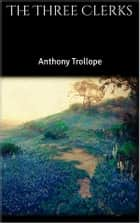 The Three Clerks ebook by Anthony Trollope