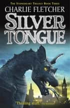 Silvertongue - Book 3 ebook by Charlie Fletcher