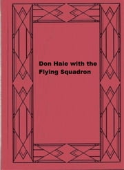 Don Hale with the Flying Squadron ebook by W. Crispin Sheppard