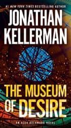 The Museum of Desire - An Alex Delaware Novel 電子書 by Jonathan Kellerman