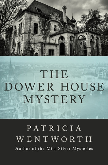 The Dower House Mystery ebook by Patricia Wentworth