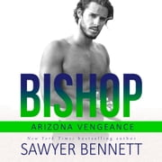 Bishop - An Arizona Vengeance Novel audiobook by Sawyer Bennett