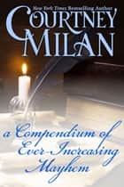 A Compendium of Ever-Increasing Mayhem ebook by Courtney Milan