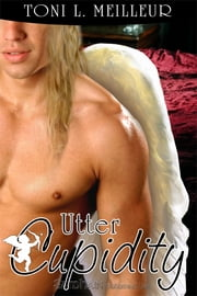 Utter Cupidity ebook by Toni L. Meilleur