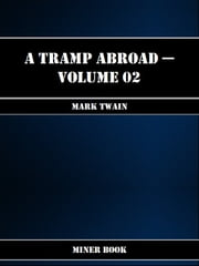 A Tramp Abroad -- Volume 02 ebook by Mark Twain
