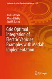 Grid Optimal Integration of Electric Vehicles: Examples with Matlab Implementation ebook by Andrés Ovalle, Ahmad Hably, Seddik Bacha