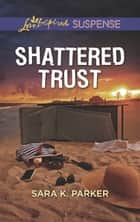Shattered Trust (Mills & Boon Love Inspired Suspense) eBook by Sara K. Parker