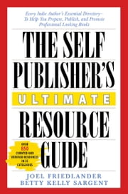 The Self-Publisher's Ultimate Resource Guide - Every Indie Author's Essential Directory—To Help You Prepare, Publish, and Promote Professional Looking Books ebook by Joel Friedlander,Betty Kelly Sargent