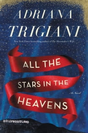 All the Stars in the Heavens - A Novel ebook by Adriana Trigiani