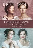 A Forbidden Love Novella Series Box Set One ebook by Bree Wolf