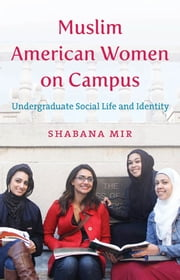Muslim American Women on Campus - Undergraduate Social Life and Identity ebook by Shabana Mir