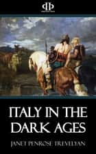 Italy in the Dark Ages ebook by Janet Penrose Trevelyan