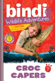 Croc Capers - Bindi Wildlife Adventures ebook by Bindi Irwin,Chris Kunz