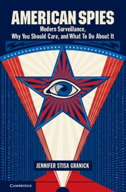 American Spies - Modern Surveillance, Why You Should Care, and What to Do About It ebook by Kobo.Web.Store.Products.Fields.ContributorFieldViewModel