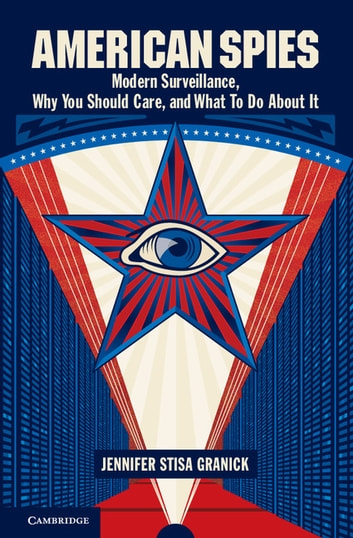 American Spies - Modern Surveillance, Why You Should Care, and What to Do About It ebook by Jennifer Stisa Granick