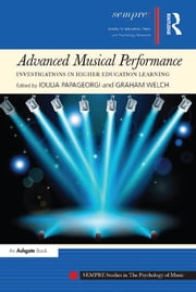 Advanced Musical Performance: Investigations in Higher Education Learning ebook by Graham Welch,Ioulia Papageorgi