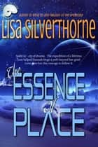 The Essence of Place ebook by Lisa Silverthorne