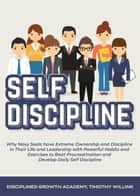 Self Discipline: Why Navy Seals have Extreme Ownership and Discipline in Their Life and Leadership with Powerful Habits and Exercises to Beat Procrastination and Develop Daily Self Discipline ebook by Timothy Willink, Disciplined Growth Academy