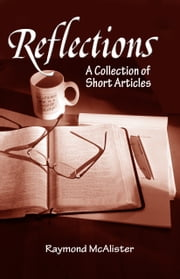 Reflections: A Collection of Short Articles ebook by Raymond McAlister