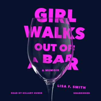 Girl Walks Out of a Bar - A Memoir audiobook by Lisa F. Smith