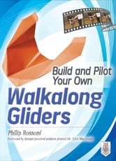Build and Pilot Your Own Walkalong Gliders ebook by Philip Rossoni