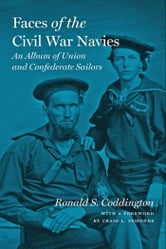 Faces of the Civil War Navies - An Album of Union and Confederate Sailors ebook by Ronald S. Coddington