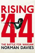Rising '44 - The Battle for Warsaw ebook by
