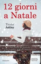 12 giorni a Natale eBook by Trisha Ashley