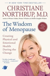 The Wisdom of Menopause (Revised Edition): Creating Physical and Emotional Health During the Change ebook by Christiane Northrup