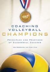 Coaching Volleyball Champions - Principles and Practices of Successful Coaches ebook by Ard Biesheuvel,Mary Dyck